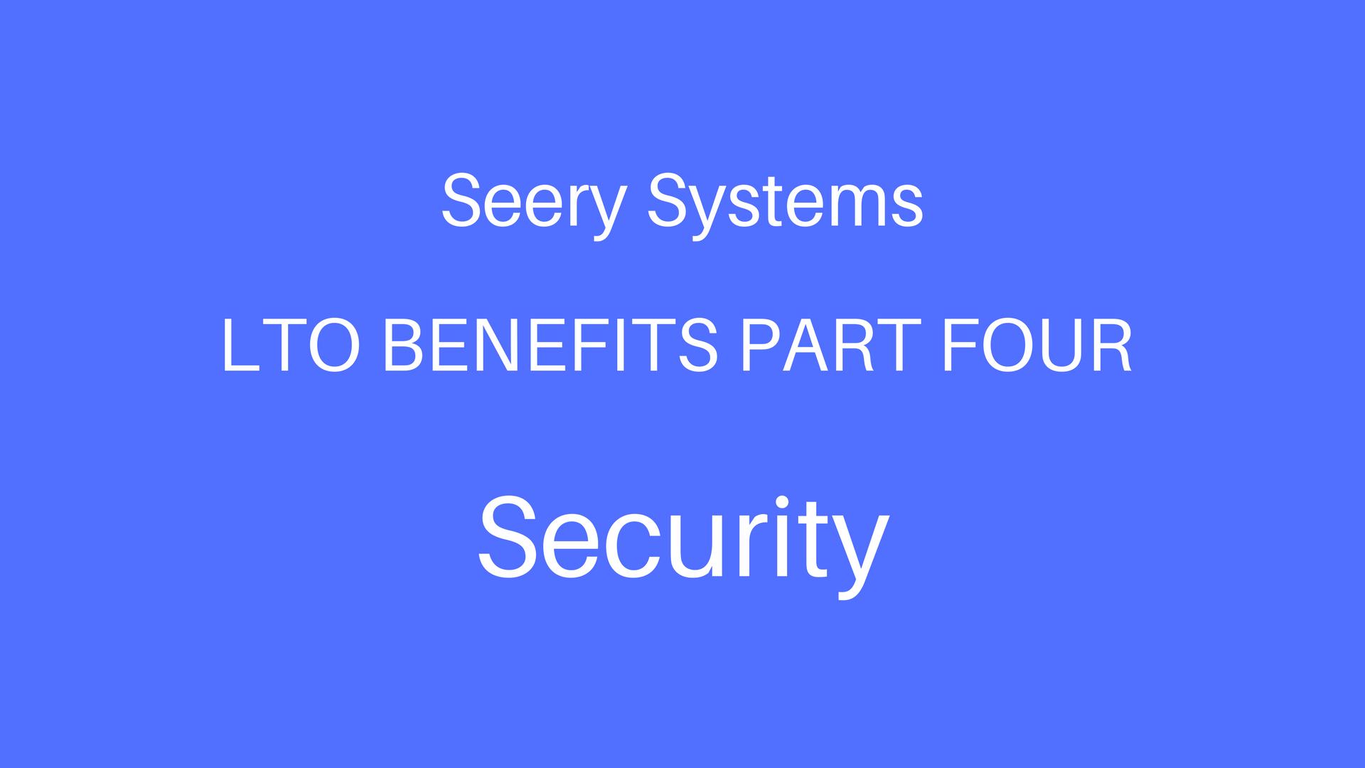 LTO Benefits Part 4 - Security