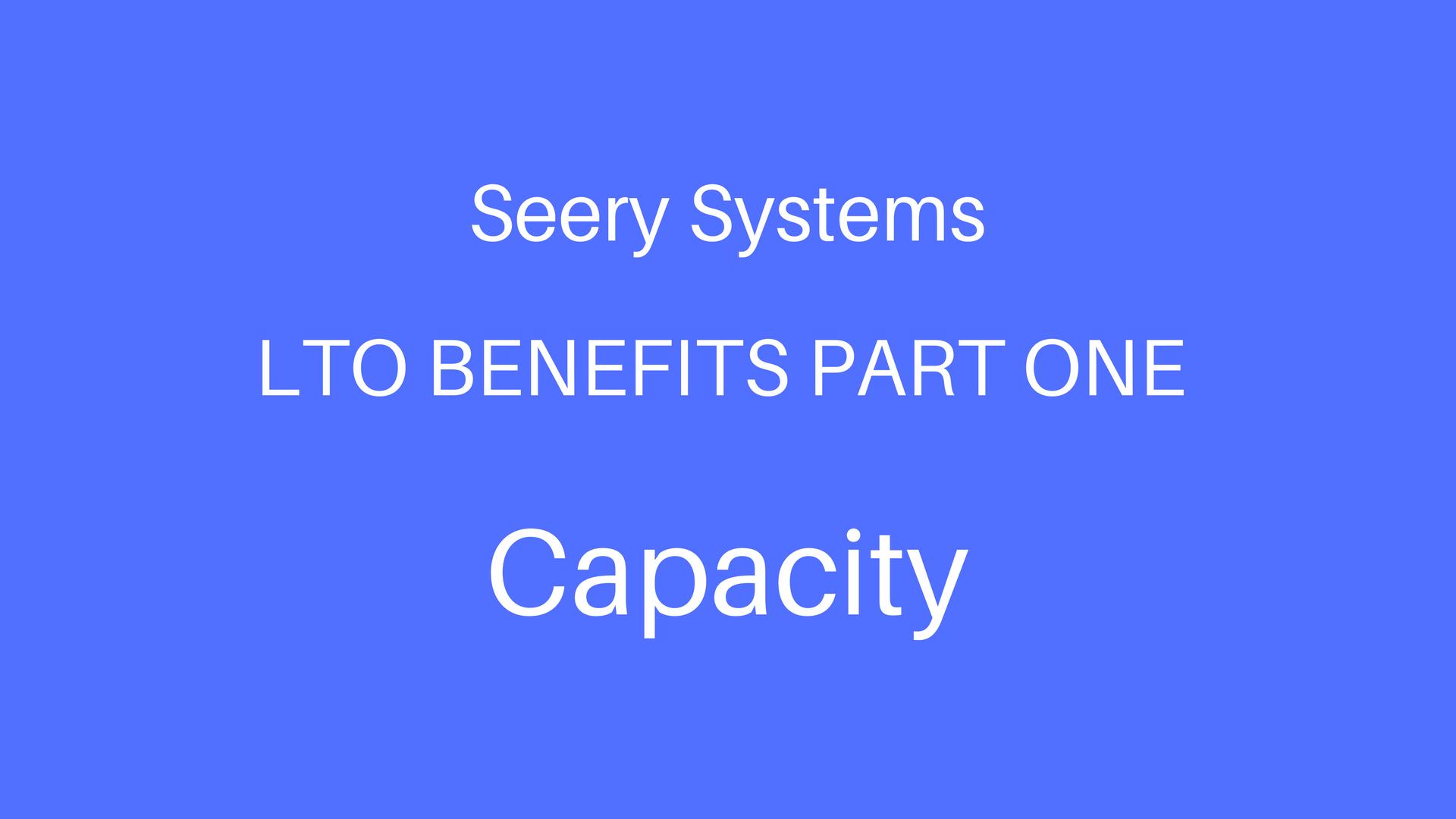 LTO Benefits Part 1 - Capacity